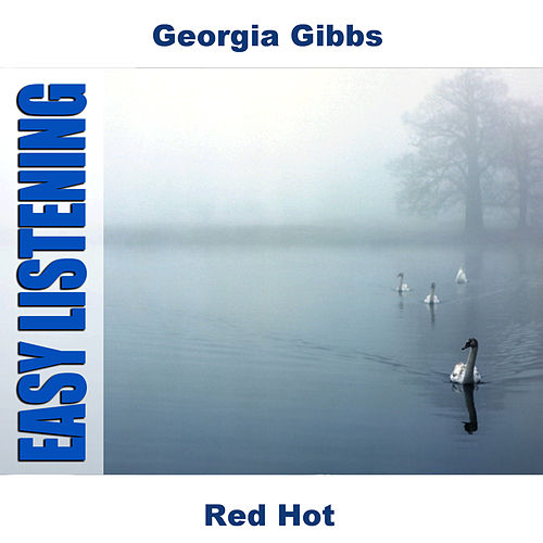 Play & Download Red Hot by Georgia Gibbs | Napster