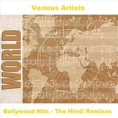 Bollywood Hits - The Hindi Remixes by Various Artists