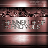 Play & Download The Inner Life of Techno, Vol. 6 by Various Artists | Napster