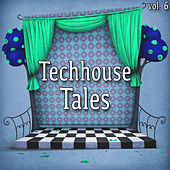 Techhouse Tales, Vol. 6 by Various Artists