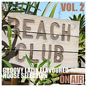 Beach Club, Vol. 2 (Groovy Latin Flavoured House Selection) by Various Artists