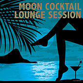 Play & Download Moon Cocktail Lounge Session by Various Artists | Napster