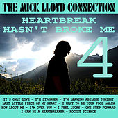 Play & Download Heartbreak Hasn't Broke Me, Vol. 4 by The Mick Lloyd Connection | Napster