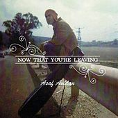 Now That You're Leaving by Asaf Avidan