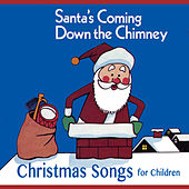 Santa's Coming Down the Chimney - Christmas Songs for Children by Various Artists