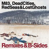 Dead Cities, Red Seas & Lost Ghosts Remixes & B-Sides by M83