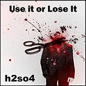 Use It or Lose It by H2SO4