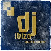 DJ Ibiza Opening Summer (30 Top Ibiza Essential Edm Hits 2014) by Various Artists