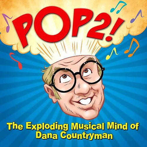 Play & Download Pop2! the Exploding Musical Mind of Dana Countryman by Dana Countryman | Napster