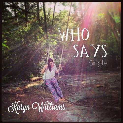 Play & Download Who Says by Karyn Williams | Napster