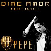 Play & Download Dime Amor (feat. Azael) by Pepe | Napster