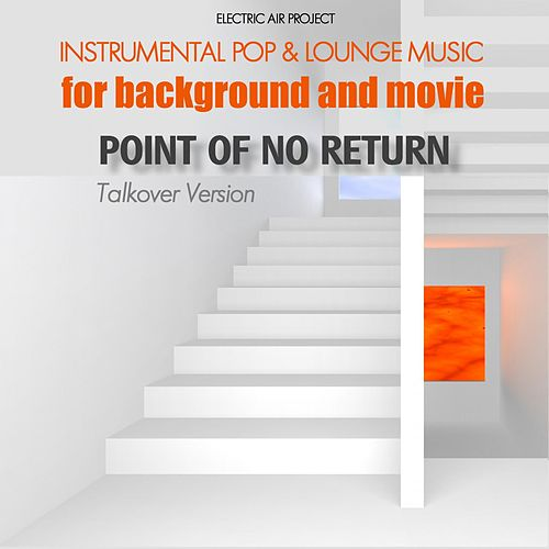 Play & Download Point of No Return (Instrumental Pop & Lounge Music for Background and Movie) (Talkover-Version) by Electric Air Project   Napster