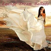 Play & Download Lounge Dream Ballads by Various Artists | Napster