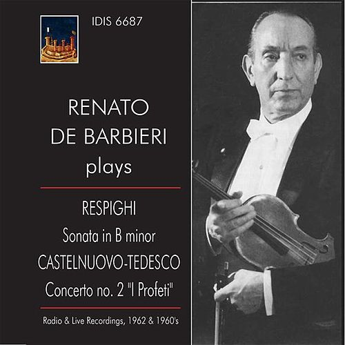 Play & Download Respighi: Violin Sonata in B Minor - Castelnuovo-Tedesco: Violin Concerto No. 2 (Live) by Renato de Barbieri | Napster