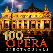 Play & Download 100 Must-Have Opera Spectaculars by Various Artists | Napster
