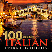 100 Must-Have Italian Opera Highlights by Various Artists
