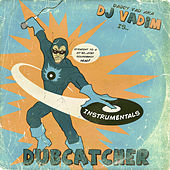 Play & Download Dubcatcher (Instrumentals) by DJ Vadim | Napster