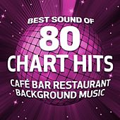 Best Sound of 80 Chart Hits (Café Bar Restaurant Background Music) by Various Artists