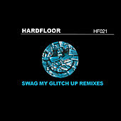 Play & Download Swag My Glitch Up (Remixes) by Hardfloor | Napster