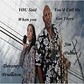 Play & Download You Said You'd Call Me When You Got There by Jim Palmer | Napster