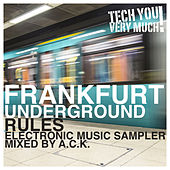 Play & Download Frankfurt Underground Rules (Electronic Music Sampler Mixed By A.C.K.) by Various Artists | Napster
