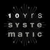 Play & Download 10 Yrs Systematic by Various Artists | Napster