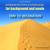 Play & Download Time to Destination (Instrumental Pop & Lounge Music for Background and Movie) (Talkover-Version) by Electric Air Project | Napster
