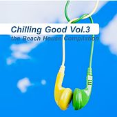 Play & Download Chilling Good, Vol. 3 - The Beach House Compilation by Various Artists | Napster