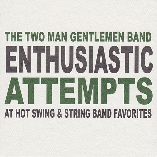 Enthusiastic Attempts at Hot Swing & String Band Favorites by The Two Man Gentlemen Band