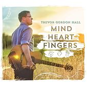 Mind Heart Fingers by Trevor Gordon Hall