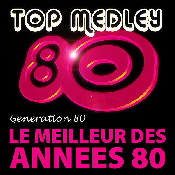 top medley du meilleur des ann es 80 single single de g n ration 80 napster. Black Bedroom Furniture Sets. Home Design Ideas