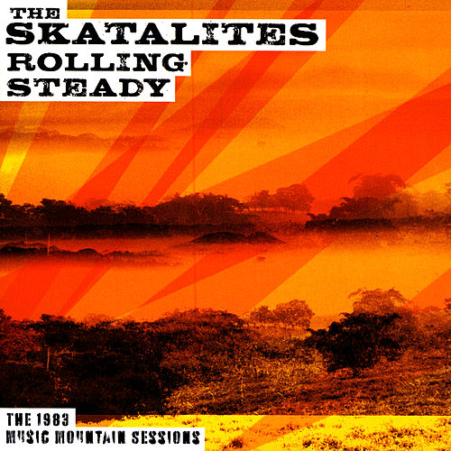 Play & Download Rolling Steady: The 1983 Music Mountain Sessions by The Skatalites | Napster
