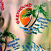 Leave The Reggae To Us by Greyhound