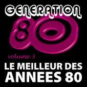 Play & Download Le Meilleur Des Années 80 Vol. 3 by Génération 80 | Napster