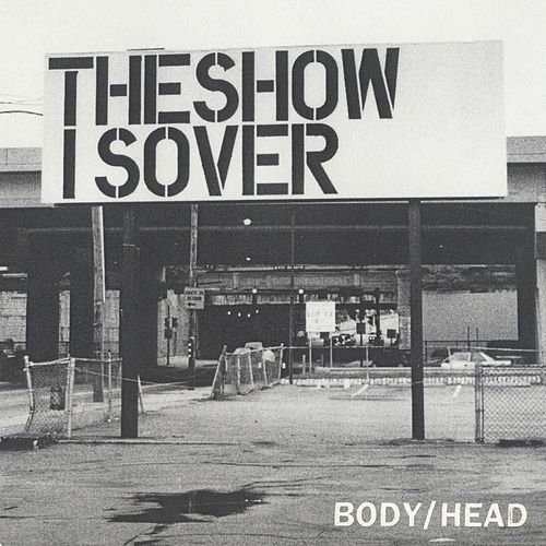 The Show Is Over by Body/Head
