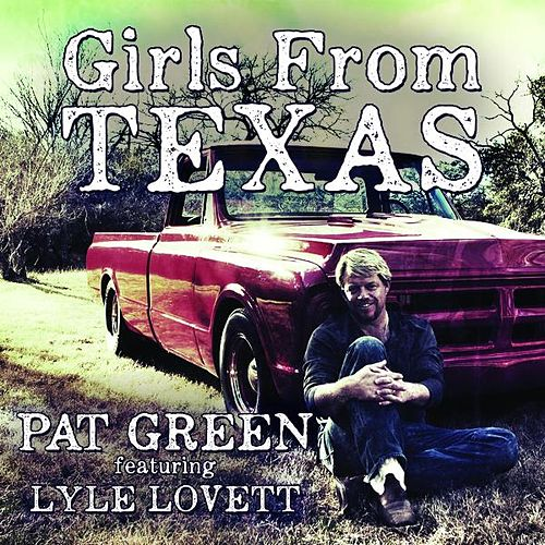 Play & Download Girls from Texas (feat. Lyle Lovett) by Pat Green | Napster