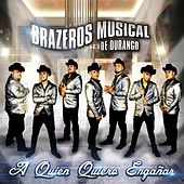 Play & Download A Quien Quiero Engañar-Single by Brazeros Musical | Napster