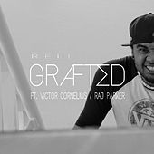 Play & Download Grafted (feat. Victor Cornelius & Raj Parker) by Rell | Napster