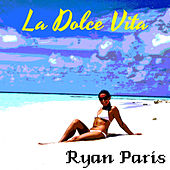 La Dolce Vita by Ryan Paris