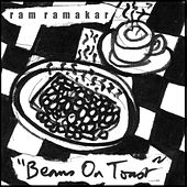 Beans on Toast by Ram Ramakar