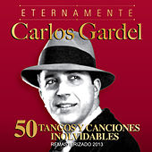 Play & Download Eternamente Carlos Gardel 50 Tangos y Canciones Inolvidables by Carlos Gardel | Napster