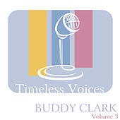 Timeless Voices: Buddy Clark, Vol. 3 by Various Artists