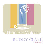 Play & Download Timeless Voices: Buddy Clark, Vol. 2 by Buddy Clark (Jazz) | Napster