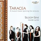 Taracea: A Mosaic of Ingenious Music Spanning Five Centuries by Seldom Sene