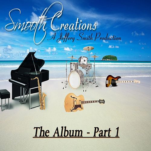 Play & Download Smooth Creations the Album, Pt. 1 by Jeffery Smith | Napster