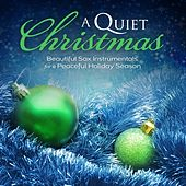 Play & Download A Quiet Christmas: Beautiful Sax Instrumentals For A Peaceful Holiday Season by Instrumental Inspirations | Napster