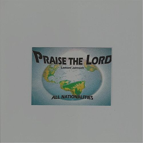 Praise the Lord by LaMont Johnson