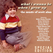What I Wanna Be When I Grow Up (Special Edition) by Scott Alan