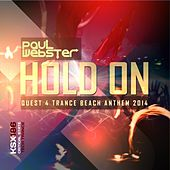Play & Download Hold On (Quest 4 Trance Beach Anthem 2014) by Paul Webster | Napster