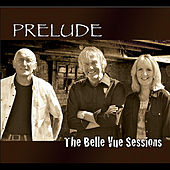 Play & Download The Belle Vue Sessions by Prelude | Napster